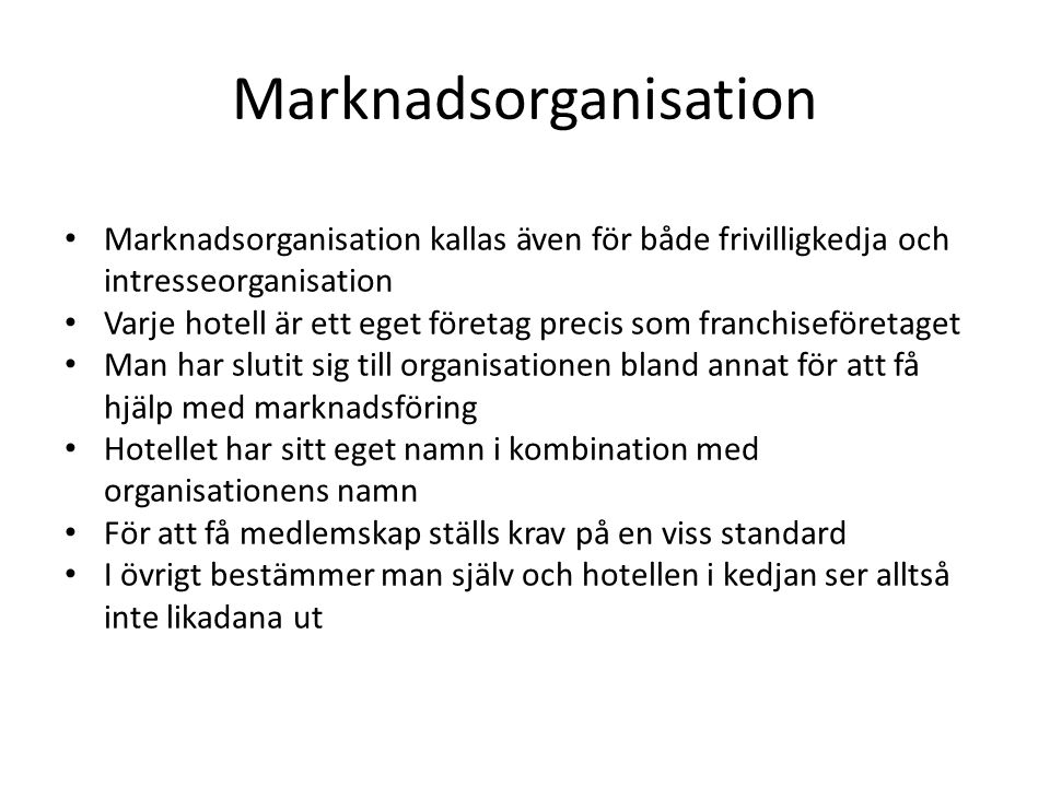 Marknadsorganisation Marknadsorganisation kallas även för både frivilligkedja och intresseorganisation Varje hotell är ett eget företag precis som fra