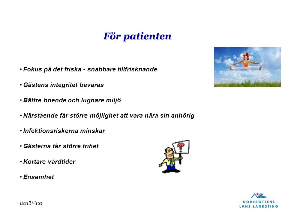 För patienten Fokus på det friska - snabbare tillfrisknande Gästens integritet bevaras Bättre boende och lugnare miljö Närstående får större möjlighet