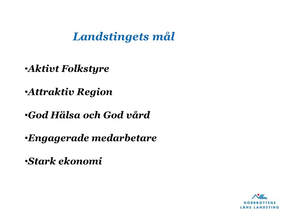 Landstingets mål Aktivt Folkstyre Attraktiv Region God Hälsa och God vård Engagerade medarbetare Stark ekonomi