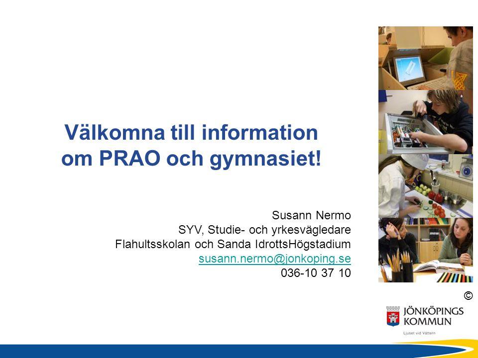 © Välkomna till information om PRAO och gymnasiet! Susann Nermo SYV, Studie- och yrkesvägledare Flahultsskolan och Sanda IdrottsHögstadium susann.nerm