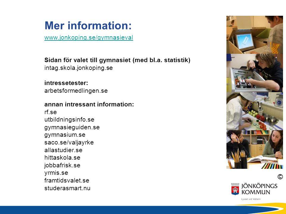 © Mer information: www.jonkoping.se/gymnasieval Sidan för valet till gymnasiet (med bl.a. statistik) intag.skola.jonkoping.se intressetester: arbetsfo