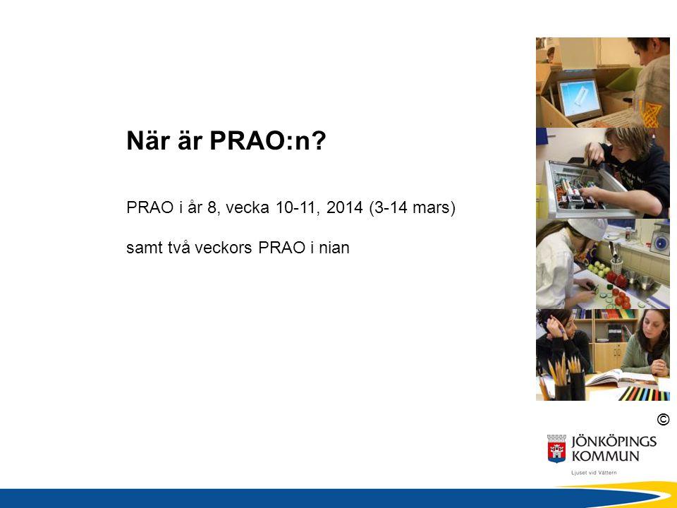 © När är PRAO:n? PRAO i år 8, vecka 10-11, 2014 (3-14 mars) samt två veckors PRAO i nian