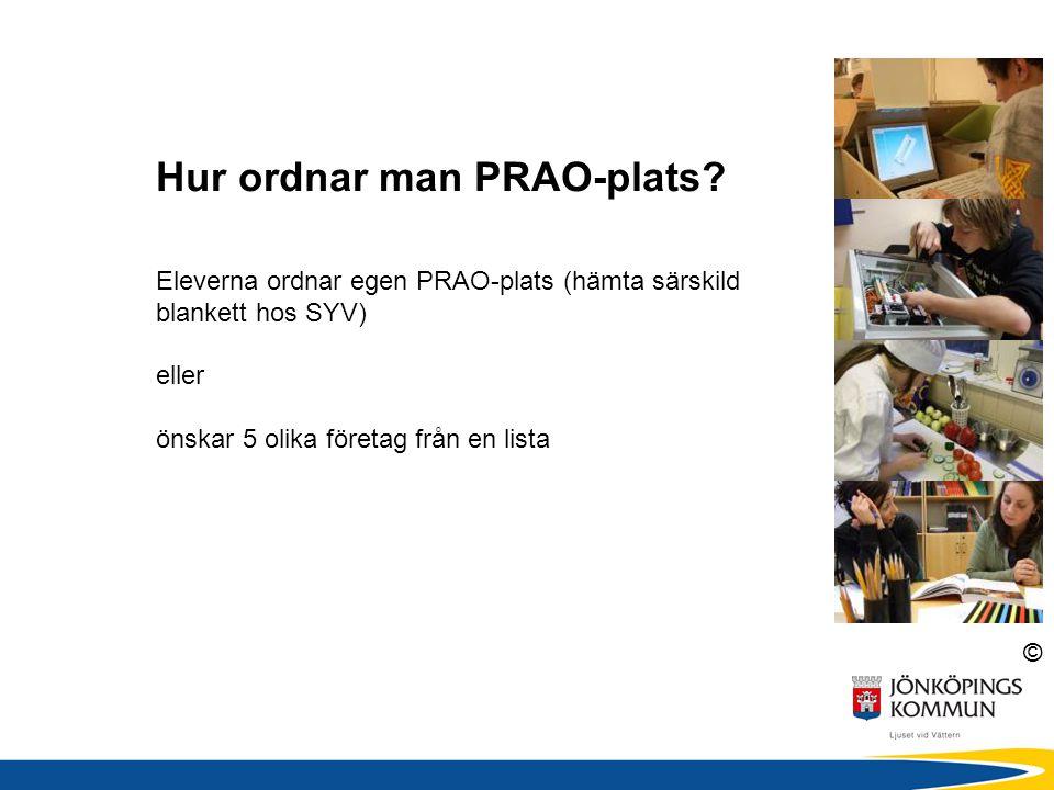 © Hur ordnar man PRAO-plats? Eleverna ordnar egen PRAO-plats (hämta särskild blankett hos SYV) eller önskar 5 olika företag från en lista