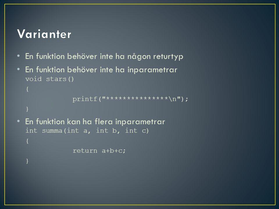 En funktion behöver inte ha någon returtyp En funktion behöver inte ha inparametrar void stars() { printf(