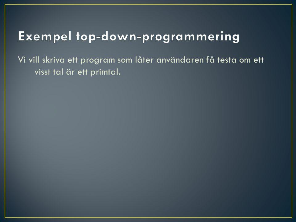 Vi vill skriva ett program som låter användaren få testa om ett visst tal är ett primtal.