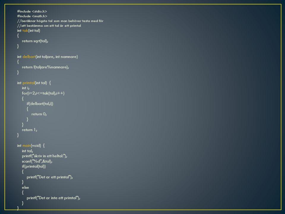 #include //beräknar högsta tal som man behöver testa med för //att bestämma om ett tal är ett primtal int tak(int tal) { return sqrt(tal); } int delba