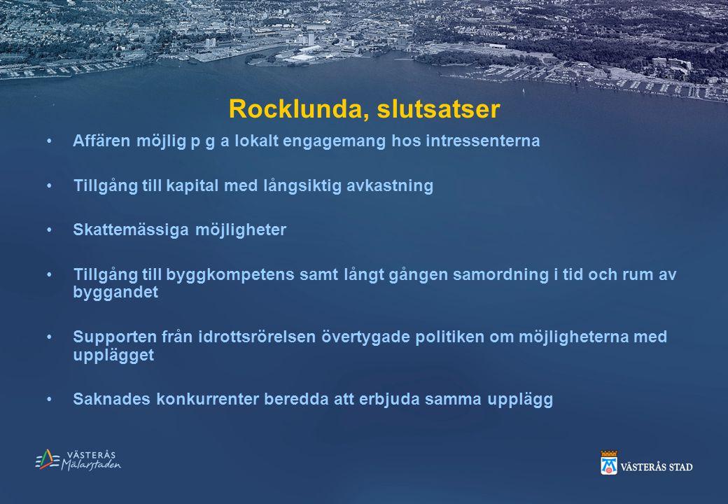 Rocklunda, slutsatser Affären möjlig p g a lokalt engagemang hos intressenterna Tillgång till kapital med långsiktig avkastning Skattemässiga möjlighe