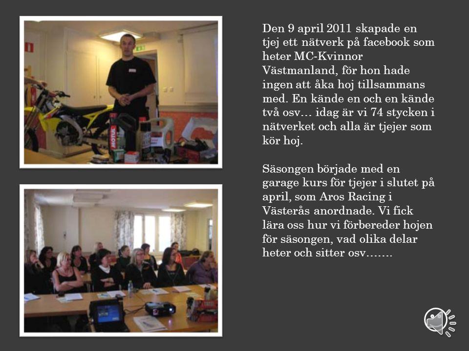 Den 9 april 2011 skapade en tjej ett nätverk på facebook som heter MC-Kvinnor Västmanland, för hon hade ingen att åka hoj tillsammans med.