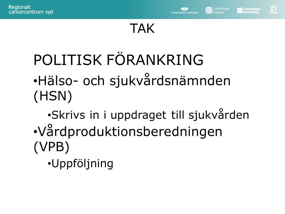 POLITISK FÖRANKRING Hälso- och sjukvårdsnämnden (HSN) Skrivs in i uppdraget till sjukvården Vårdproduktionsberedningen (VPB) Uppföljning TAK
