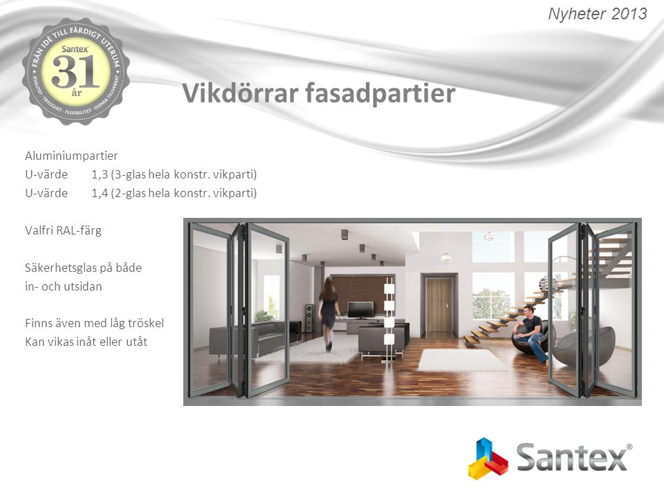 Vikdörrar fasadpartier Aluminiumpartier U-värde1,3 (3-glas hela konstr. vikparti) U-värde1,4 (2-glas hela konstr. vikparti) Valfri RAL-färg Säkerhetsg