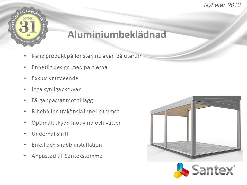 Aluminiumbeklädnad Känd produkt på fönster, nu även på uterum Enhetlig design med partierna Exklusivt utseende Inga synliga skruvar Färganpassat mot t