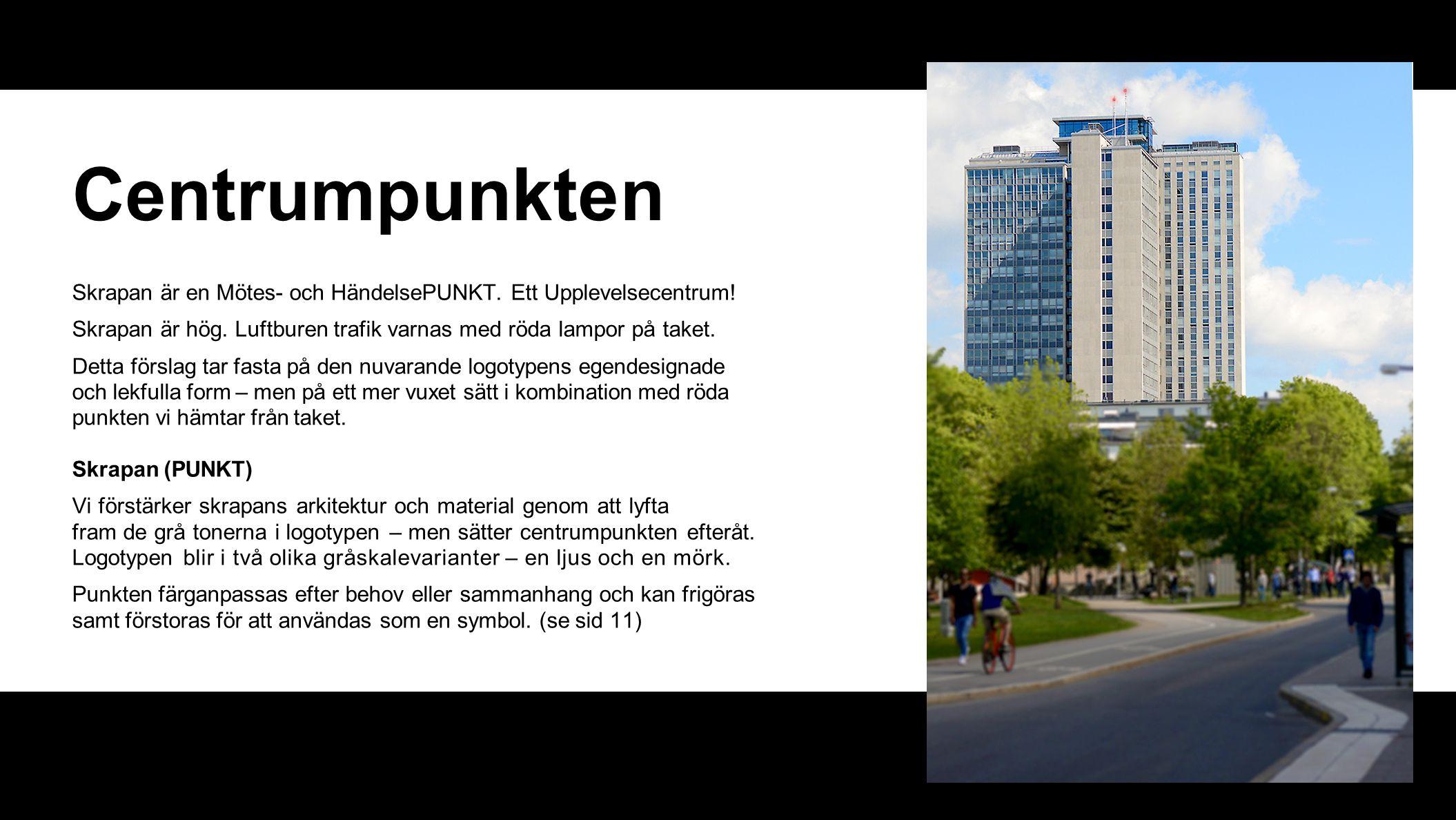 Centrumpunkten Skrapan är en Mötes- och HändelsePUNKT. Ett Upplevelsecentrum! Skrapan är hög. Luftburen trafik varnas med röda lampor på taket. Detta