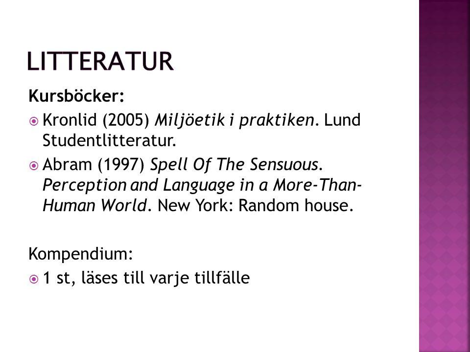 Kursböcker:  Kronlid (2005) Miljöetik i praktiken.