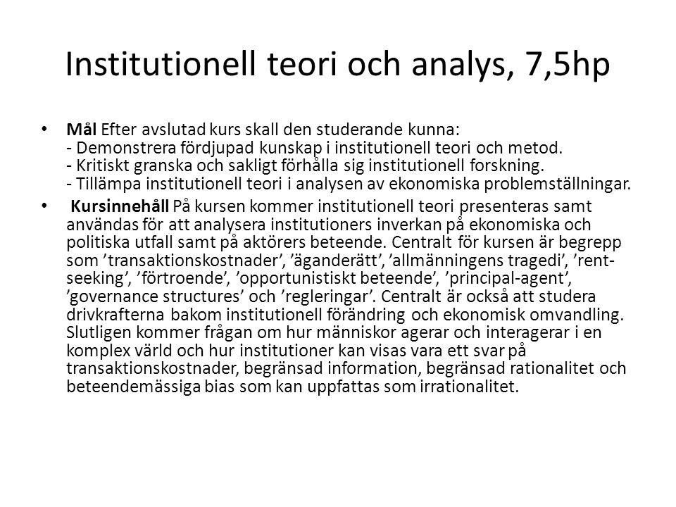 Institutionell teori och analys, 7,5hp Mål Efter avslutad kurs skall den studerande kunna: - Demonstrera fördjupad kunskap i institutionell teori och