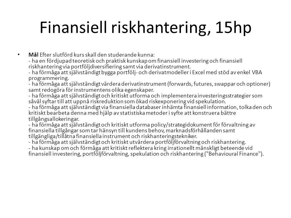 Finansiell riskhantering, 15hp Mål Efter slutförd kurs skall den studerande kunna: - ha en fördjupad teoretisk och praktisk kunskap om finansiell inve