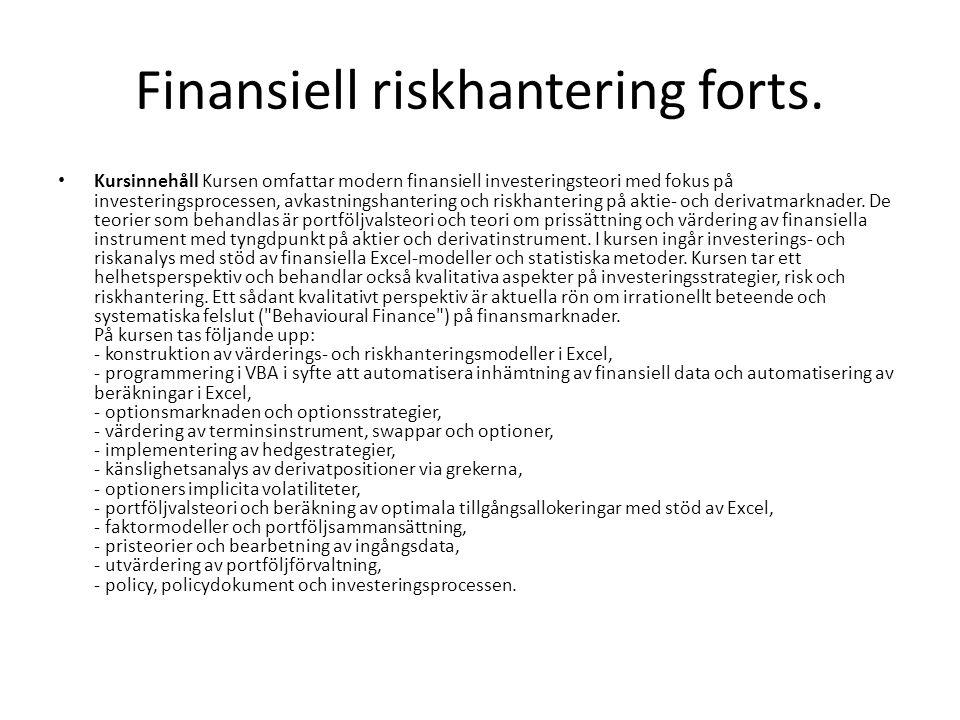 Finansiell riskhantering forts. Kursinnehåll Kursen omfattar modern finansiell investeringsteori med fokus på investeringsprocessen, avkastningshanter