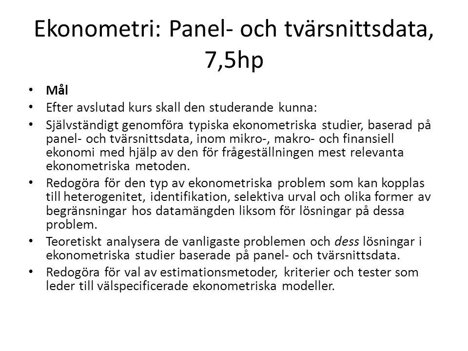 Ekonometri: Panel- och tvärsnittsdata, 7,5hp Mål Efter avslutad kurs skall den studerande kunna: Självständigt genomföra typiska ekonometriska studier