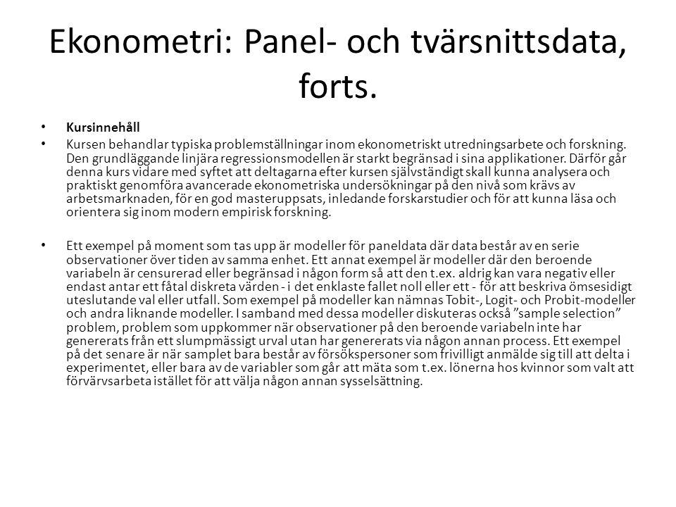 Ekonometri: Panel- och tvärsnittsdata, forts. Kursinnehåll Kursen behandlar typiska problemställningar inom ekonometriskt utredningsarbete och forskni
