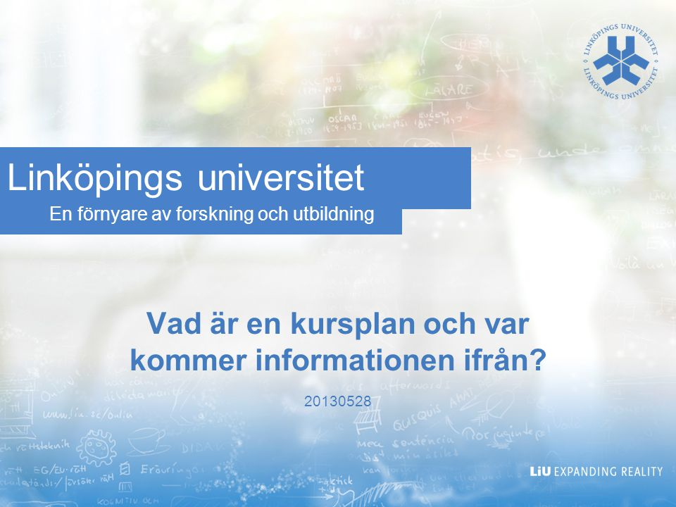 En förnyare av forskning och utbildning Linköpings universitet Vad är en kursplan och var kommer informationen ifrån? 20130528