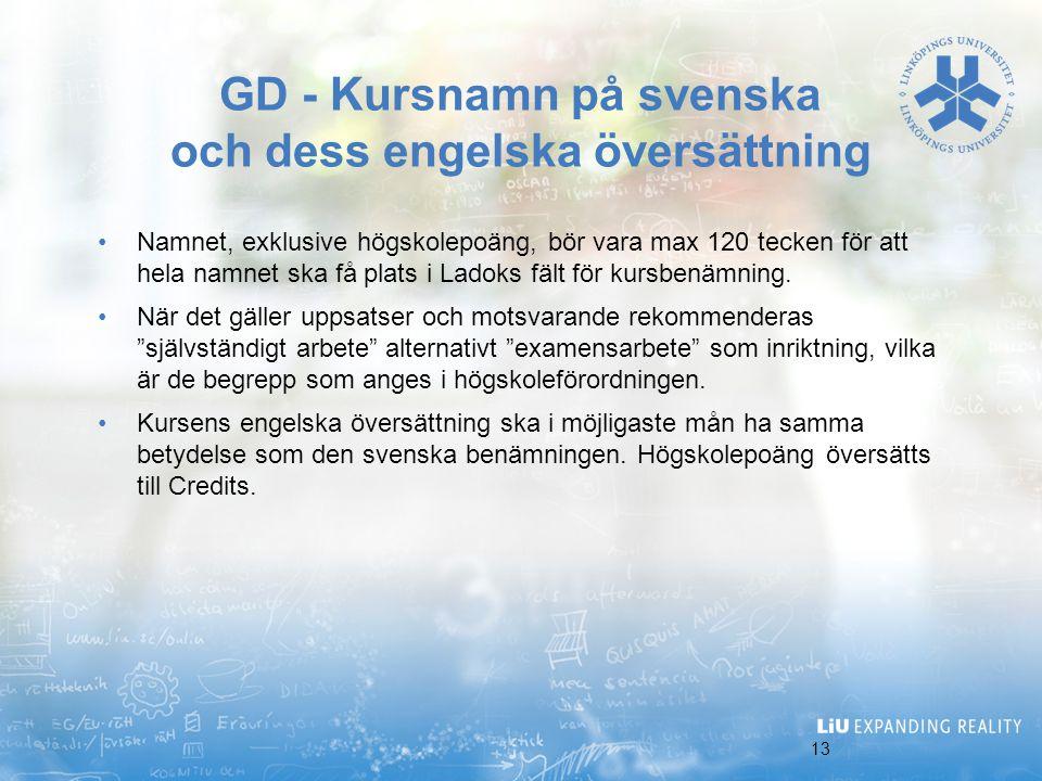 13 GD - Kursnamn på svenska och dess engelska översättning Namnet, exklusive högskolepoäng, bör vara max 120 tecken för att hela namnet ska få plats i