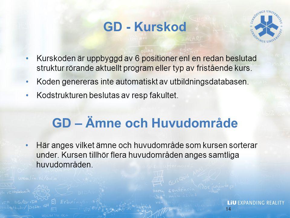 14 GD - Kurskod Kurskoden är uppbyggd av 6 positioner enl en redan beslutad struktur rörande aktuellt program eller typ av fristående kurs. Koden gene