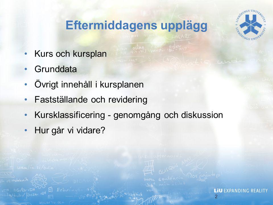 3 Kurs och kursplan Allmänt om kursplaner Nationella krav på innehåll i kursplanen Linköpings universitets krav på innehåll i kursplaner Vem har ansvaret för kurser vid Utbildningsvetenskap.