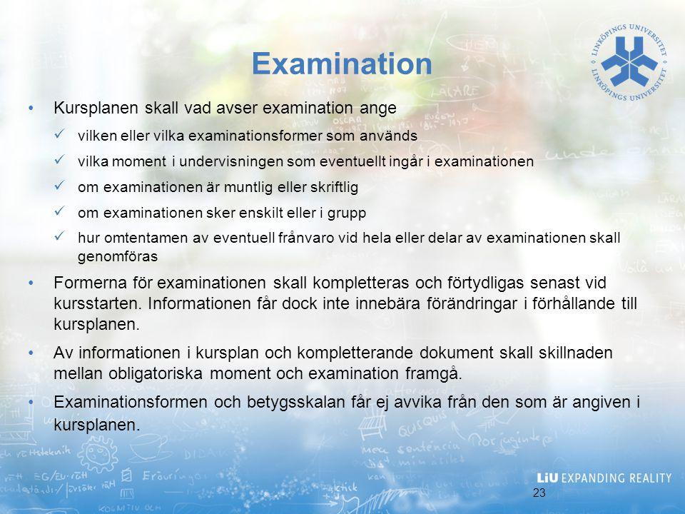 23 Examination Kursplanen skall vad avser examination ange vilken eller vilka examinationsformer som används vilka moment i undervisningen som eventue