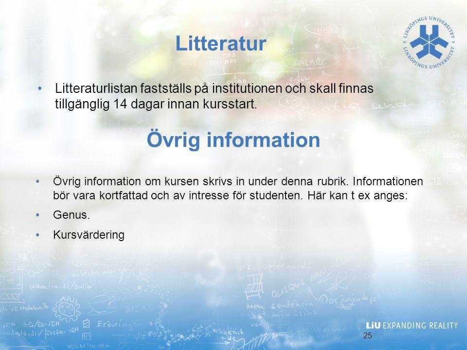 25 Litteratur Litteraturlistan fastställs på institutionen och skall finnas tillgänglig 14 dagar innan kursstart. Övrig information Övrig information