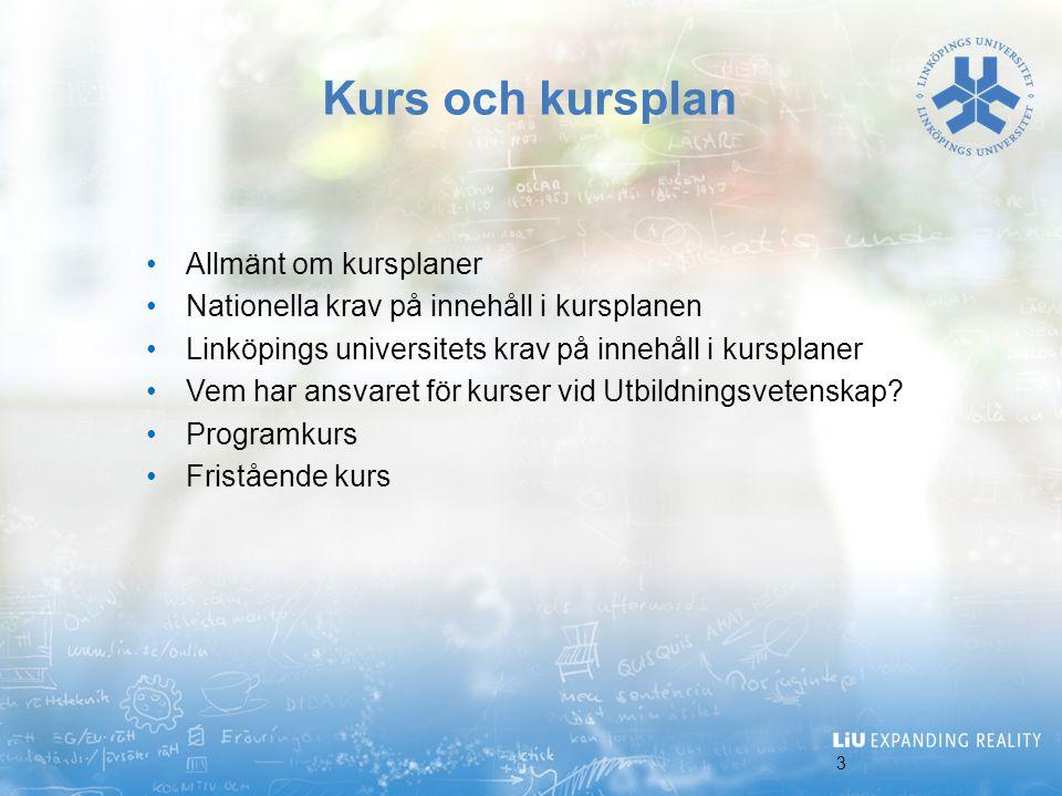 3 Kurs och kursplan Allmänt om kursplaner Nationella krav på innehåll i kursplanen Linköpings universitets krav på innehåll i kursplaner Vem har ansva