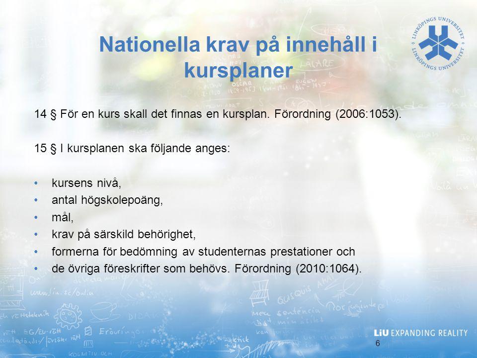 7 Linköpings universitets krav på innehåll i kursplaner I Linköpings universitets Riktlinjer för arbetet med kursplaner, Dnr: LiU 1545/05 – 40, 2006-09-08 skrivs innehåller fram mer i detalj.
