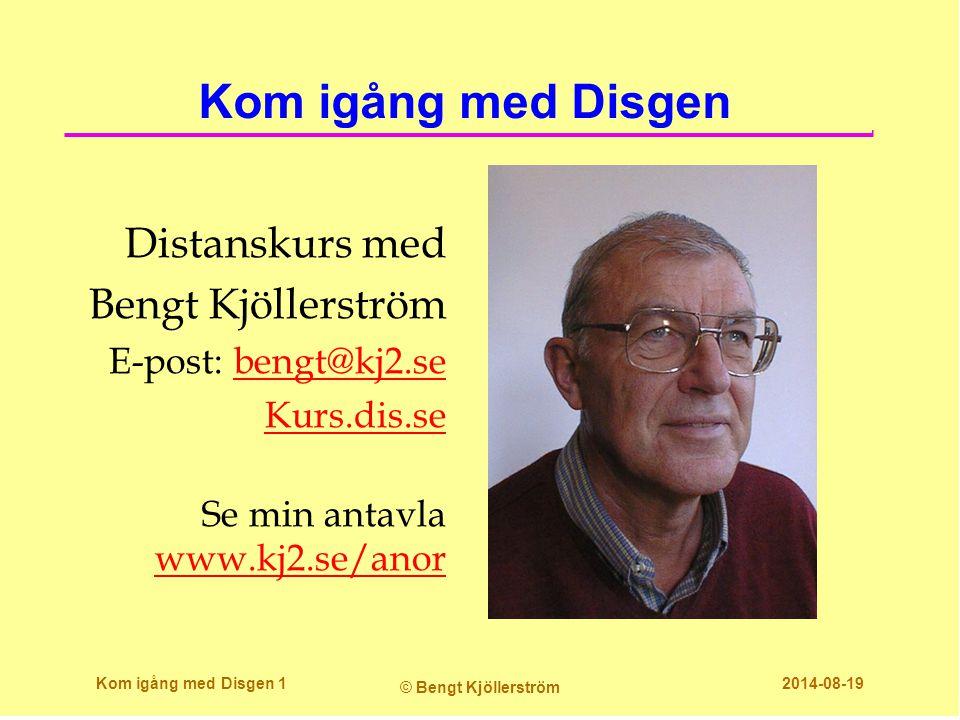 Kom igång med Disgen Distanskurs med Bengt Kjöllerström E-post: bengt@kj2.sebengt@kj2.se Kurs.dis.se Se min antavla www.kj2.se/anor www.kj2.se/anor Kom igång med Disgen 1 © Bengt Kjöllerström 2014-08-19