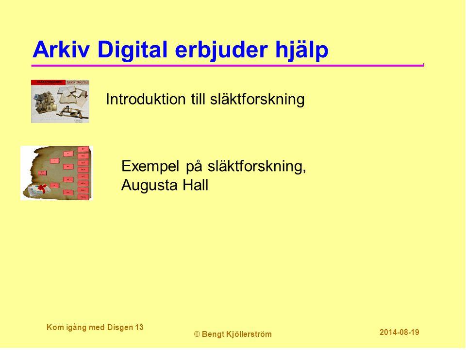 Arkiv Digital erbjuder hjälp Kom igång med Disgen 13 © Bengt Kjöllerström 2014-08-19 Exempel på släktforskning, Augusta Hall Introduktion till släktforskning