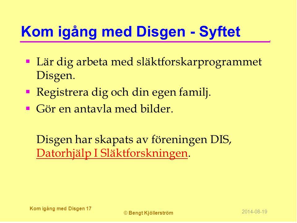 Kom igång med Disgen - Syftet  Lär dig arbeta med släktforskarprogrammet Disgen.