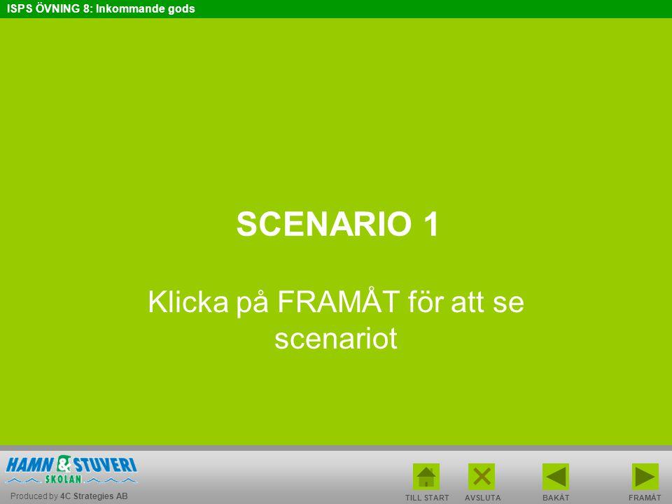Produced by 4C Strategies AB ISPS ÖVNING 8: Inkommande gods BAKÅT FRAMÅT TILL START AVSLUTA SCENARIO 1 Klicka på FRAMÅT för att se scenariot
