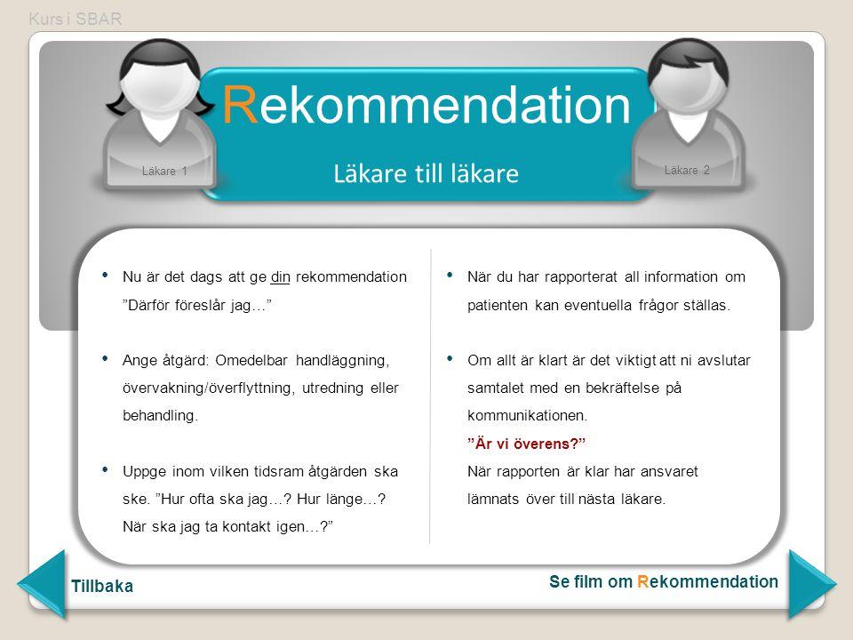 """Nu är det dags att ge din rekommendation """"Därför föreslår jag…"""" Ange åtgärd: Omedelbar handläggning, övervakning/överflyttning, utredning eller behand"""