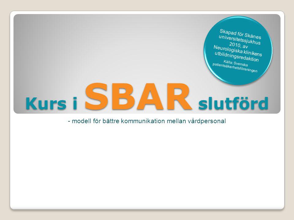 Kurs i SBAR slutförd - modell för bättre kommunikation mellan vårdpersonal Skapad för Skånes universitetssjukhus 2010, av Neurologiska klinikens utbil