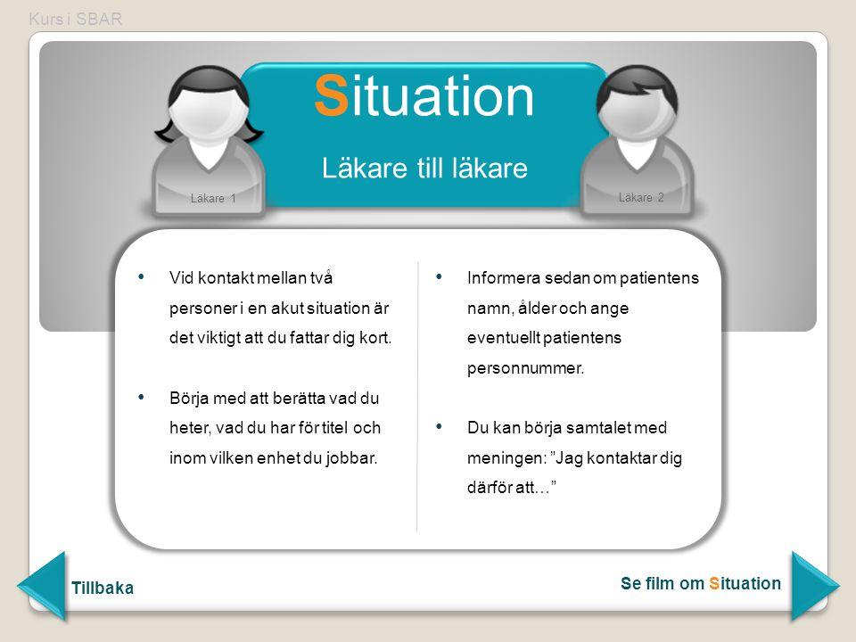 Situation Läkare till läkare Läkare 2 Läkare 1 Vid kontakt mellan två personer i en akut situation är det viktigt att du fattar dig kort. Börja med at