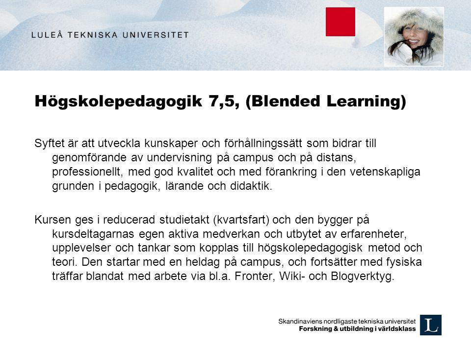 Högskolepedagogik 7,5, (Blended Learning) Syftet är att utveckla kunskaper och förhållningssätt som bidrar till genomförande av undervisning på campus och på distans, professionellt, med god kvalitet och med förankring i den vetenskapliga grunden i pedagogik, lärande och didaktik.