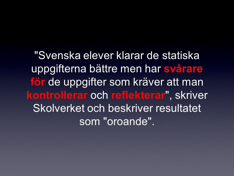 Svenska elever klarar de statiska uppgifterna bättre men har svårare för de uppgifter som kräver att man kontrollerar och reflekterar , skriver Skolverket och beskriver resultatet som oroande .