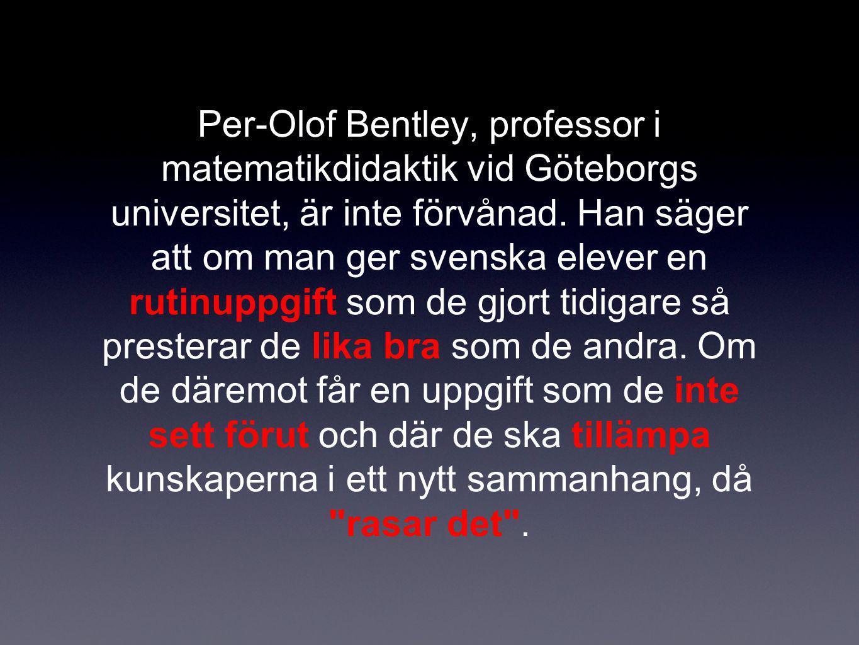 Per-Olof Bentley, professor i matematikdidaktik vid Göteborgs universitet, är inte förvånad. Han säger att om man ger svenska elever en rutinuppgift s