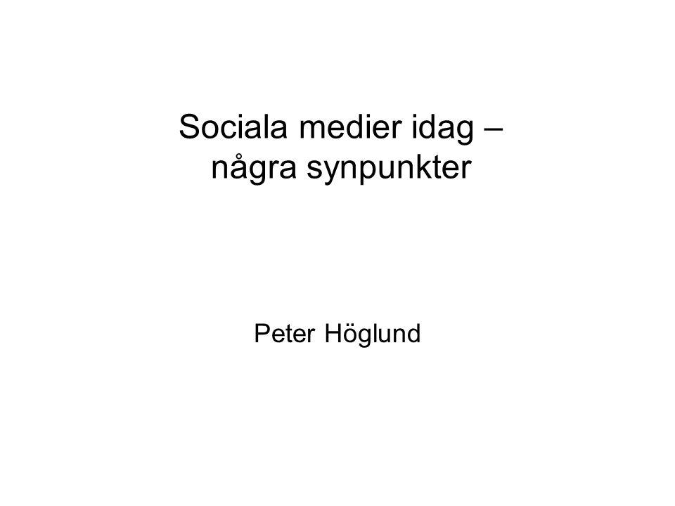 Sociala medier idag – några synpunkter Peter Höglund