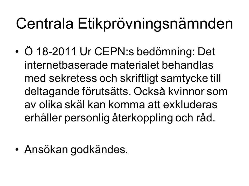 Centrala Etikprövningsnämnden Ö 18-2011 Ur CEPN:s bedömning: Det internetbaserade materialet behandlas med sekretess och skriftligt samtycke till deltagande förutsätts.