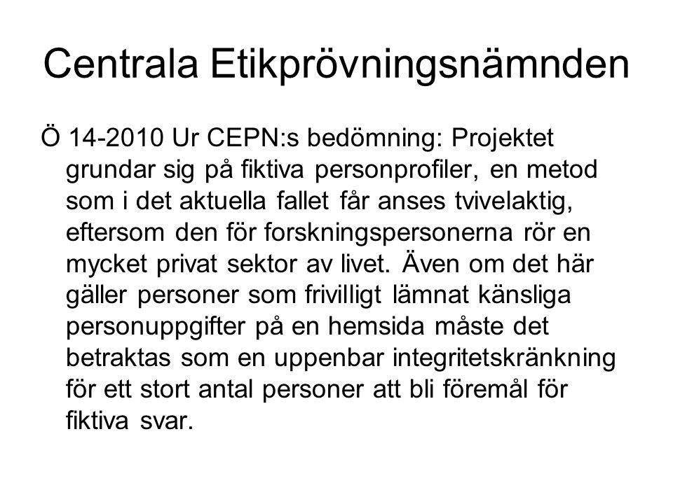 Centrala Etikprövningsnämnden Ö 14-2010 Ur CEPN:s bedömning: Projektet grundar sig på fiktiva personprofiler, en metod som i det aktuella fallet får anses tvivelaktig, eftersom den för forskningspersonerna rör en mycket privat sektor av livet.