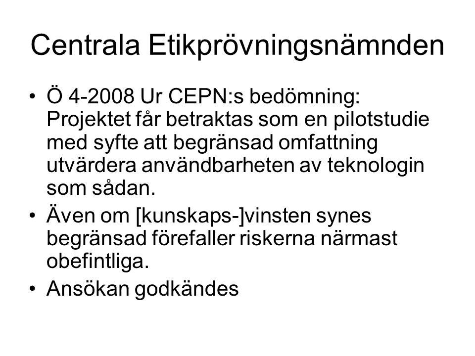 Centrala Etikprövningsnämnden Ö 4-2008 Ur CEPN:s bedömning: Projektet får betraktas som en pilotstudie med syfte att begränsad omfattning utvärdera användbarheten av teknologin som sådan.