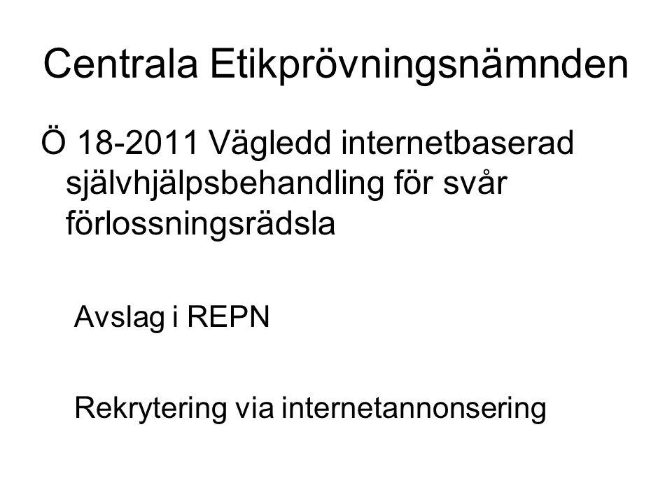 Centrala Etikprövningsnämnden Ö 18-2011 Vägledd internetbaserad självhjälpsbehandling för svår förlossningsrädsla Avslag i REPN Rekrytering via internetannonsering