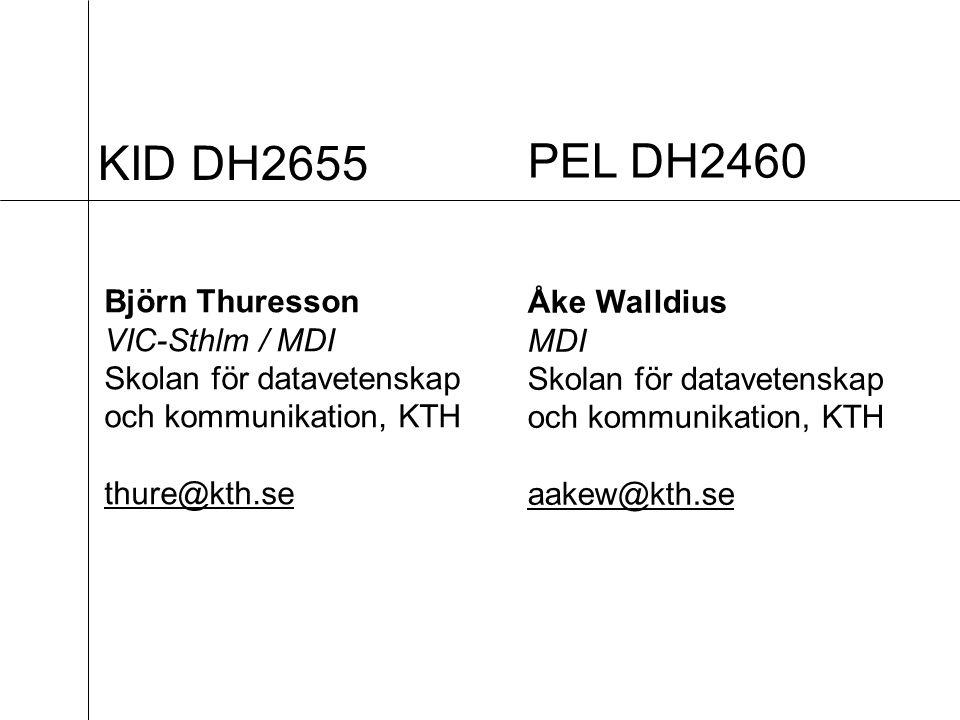 KID DH2655 Björn Thuresson VIC-Sthlm / MDI Skolan för datavetenskap och kommunikation, KTH thure@kth.se PEL DH2460 Åke Walldius MDI Skolan för datavetenskap och kommunikation, KTH aakew@kth.se