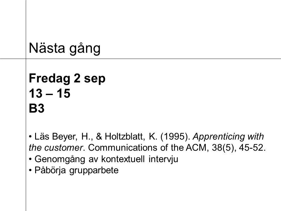 Nästa gång Fredag 2 sep 13 – 15 B3 Läs Beyer, H., & Holtzblatt, K.