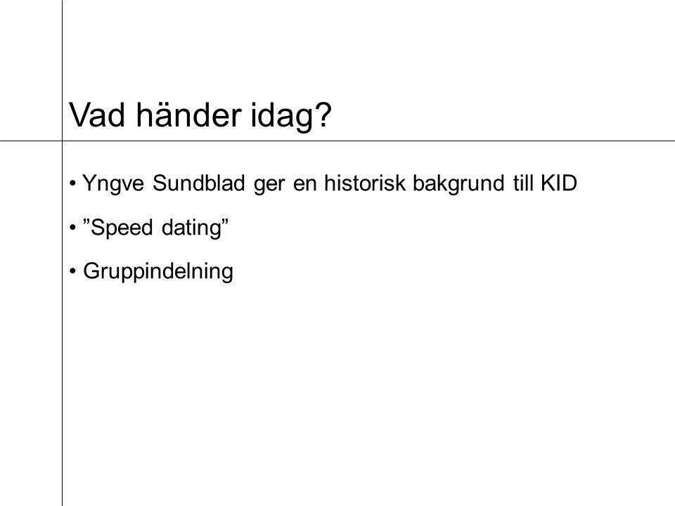 Vad händer idag Yngve Sundblad ger en historisk bakgrund till KID Speed dating Gruppindelning