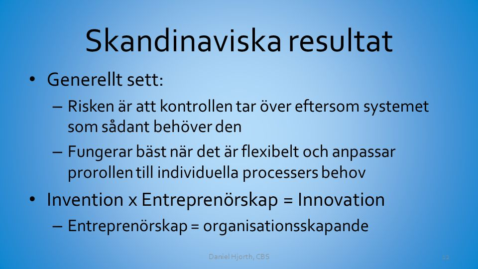 Skandinaviska resultat Generellt sett: – Risken är att kontrollen tar över eftersom systemet som sådant behöver den – Fungerar bäst när det är flexibe