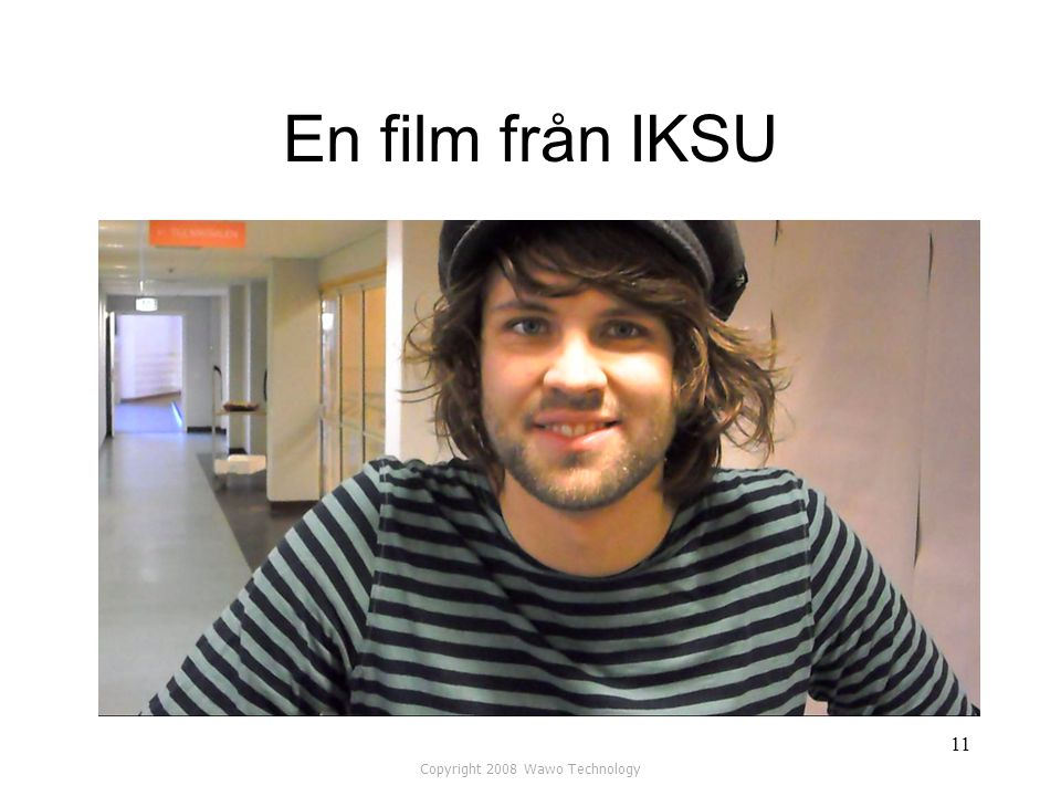 En film från IKSU Copyright 2008 Wawo Technology 11